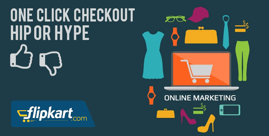 Flipkart's-1-click-checkout-hip-or-hype